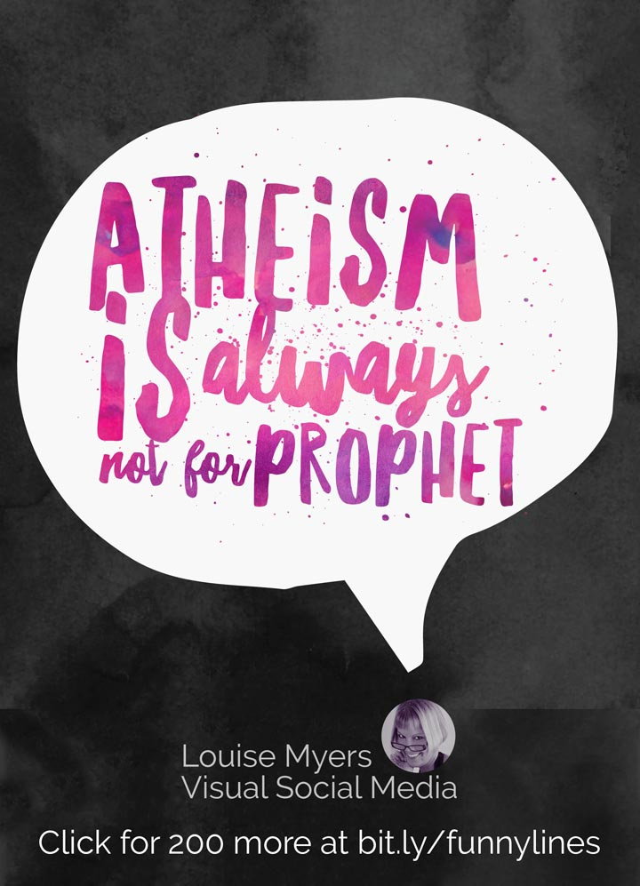 Atheism is always not for prophet.