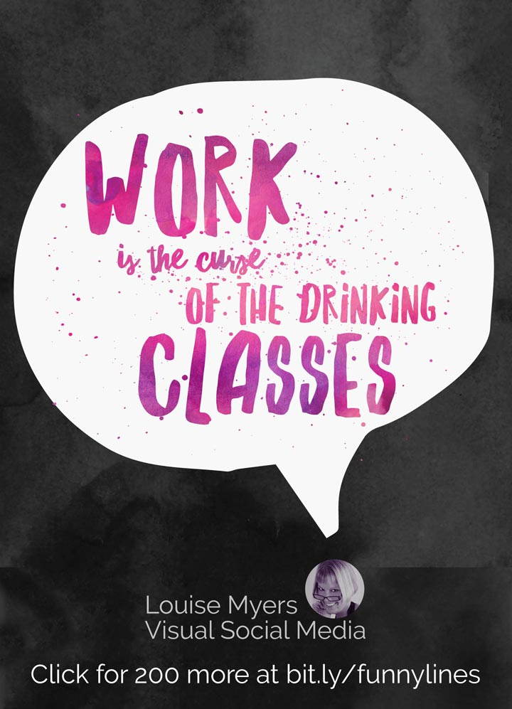 Work is the curse of the drinking classes.