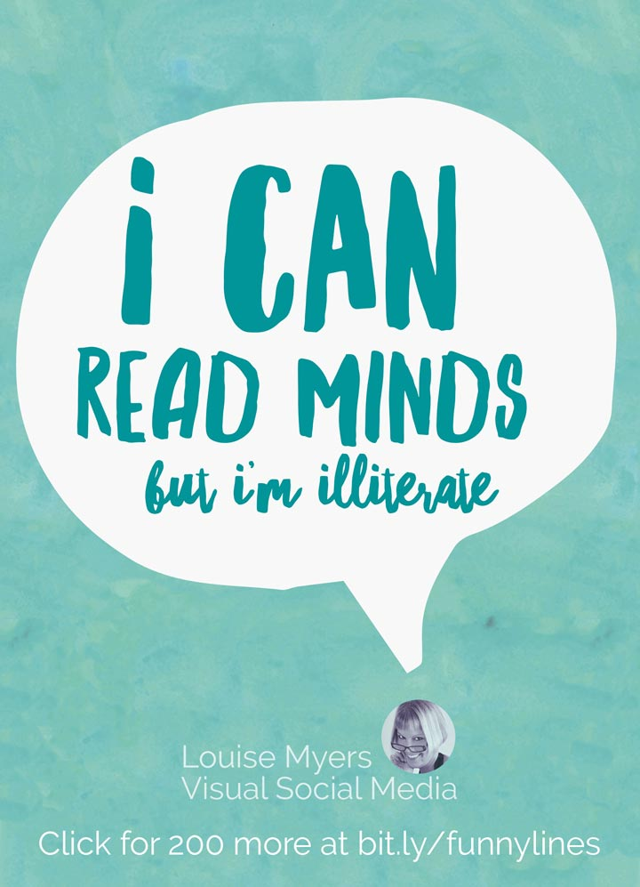 I can read minds, but I'm illiterate.