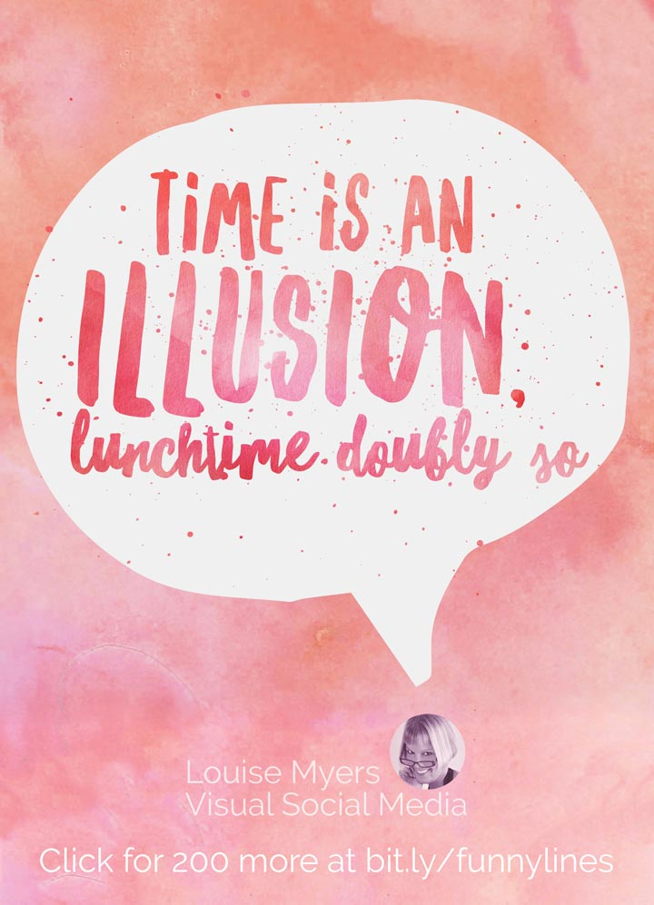 Time is an illusion, lunchtime doubly so.