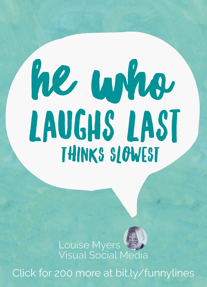 He who laughs last thinks slowest.