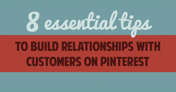 Want to make the most of Pinterest marketing? These 8 Pinterest tips will help you build relationships by improving the content you post!