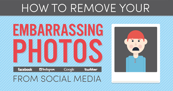 How To Remove Embarrassing Photos From Social Media