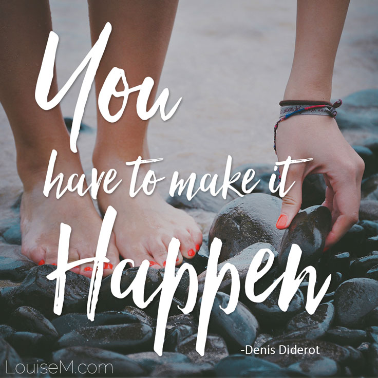 Inspirational quote: YOU have to make it happen!