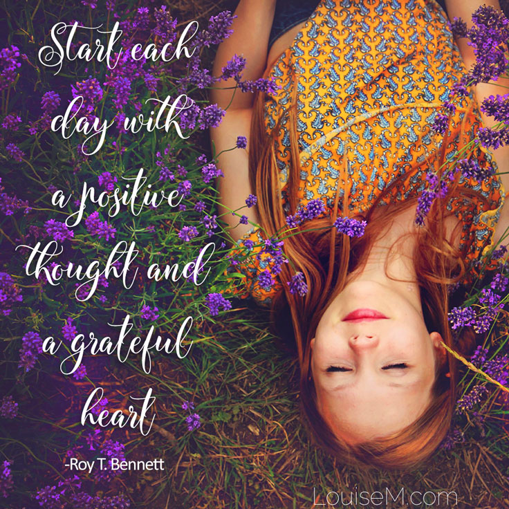 Inspirational quote: Start each day with a positive thought and grateful heart