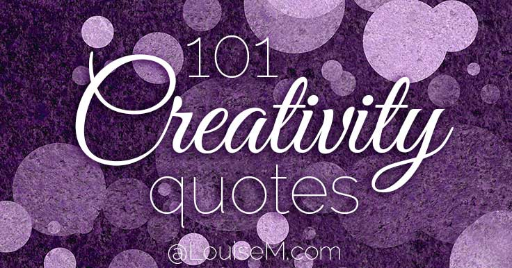 101 Powerful Creativity Quotes to Motivate and Inspire You