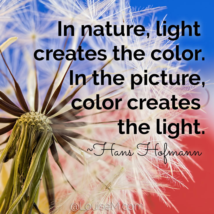 In nature, light creates the color. In the picture, color creates the light. ~Hans Hofmann