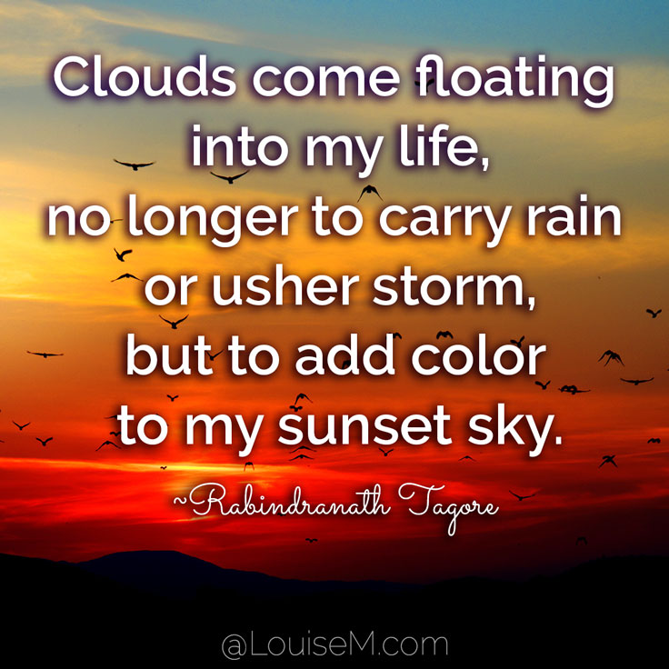 Clouds Come Floating Into My Life, No Longer To Carry Rain Or Usher Storm,