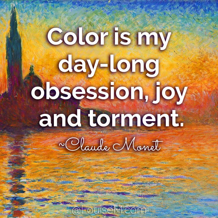 Color is my day-long obsession, joy and torment. ~Claude Monet