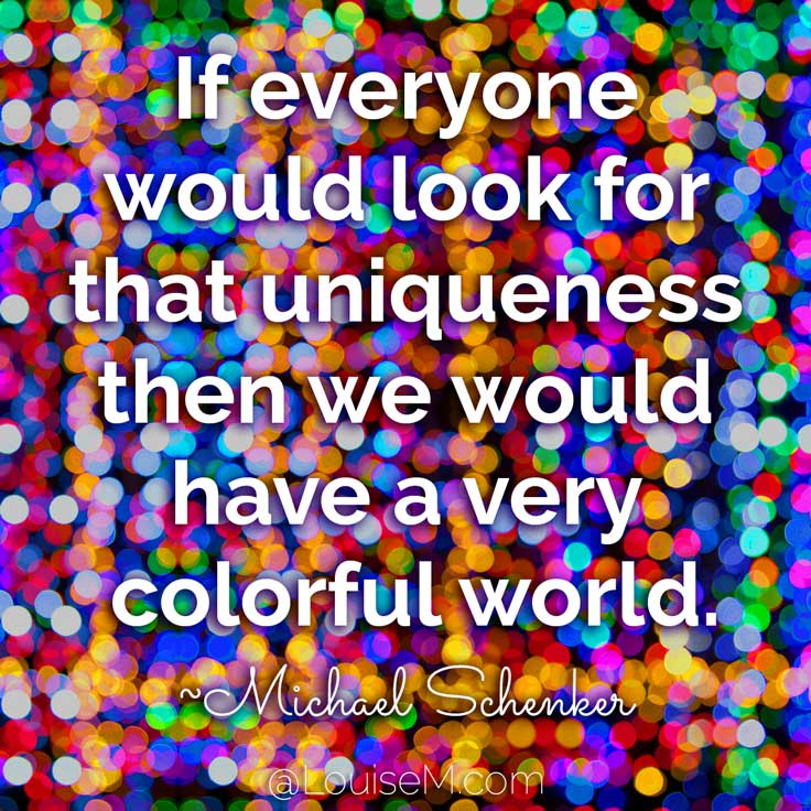 If everyone would look for that uniqueness then we would have a very colorful world. ~Michael Schenker