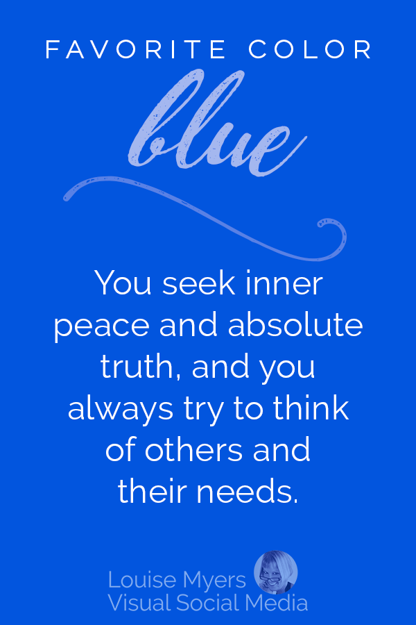 Favorite color blue? You want to find inner peace and absolute truth, and you always make an effort to think of others and their needs.