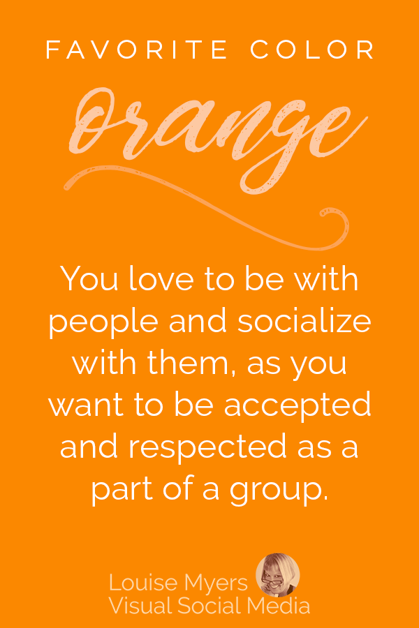Favorite color orange? You love to be with people and socialize with them, as you want to be accepted and respected as a part of a group.