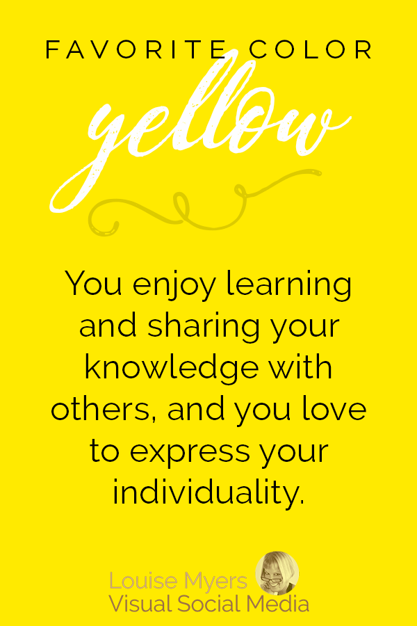Favorite color yellow? You enjoy learning and sharing knowledge with others, and you feel a need to always express your individuality.