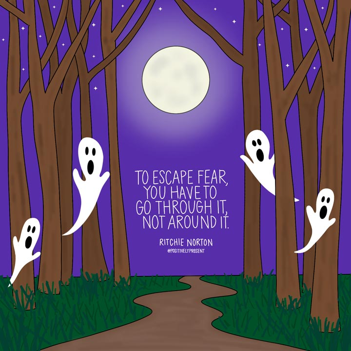 Motivational quote: To escape fear, you have to go through it