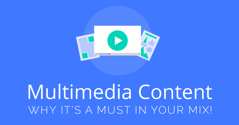 Multimedia Content: Why You Need It in Your Content Mix