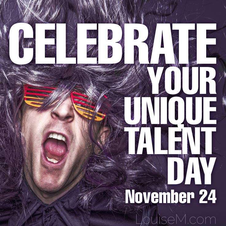 Celebrate Your Unique Talent Day might work for YOUR business marketing as it did for mine.