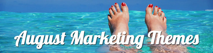 August Marketing Themes