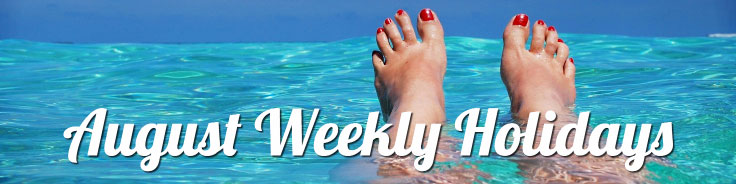 August Weekly Holidays