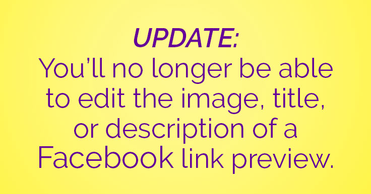 You'll no longer be able to edit the link thumbnail image, title, or description of a Facebook link preview.