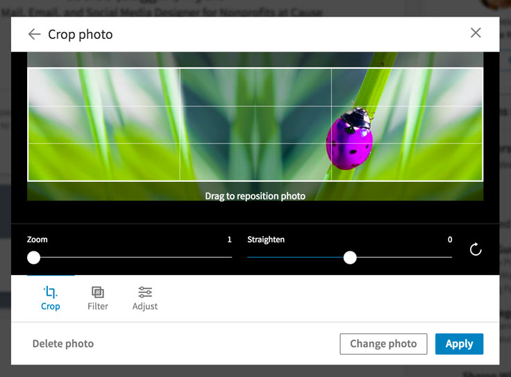 You can crop, filter, and adjust the NEW LinkedIn background photo – August 2017.