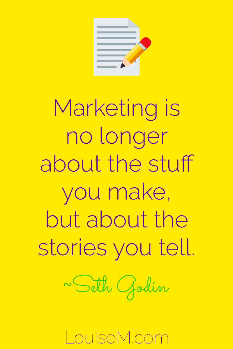 """Marketing is no longer about the stuff that you make, but about the stories you tell."" ~Seth Godin"