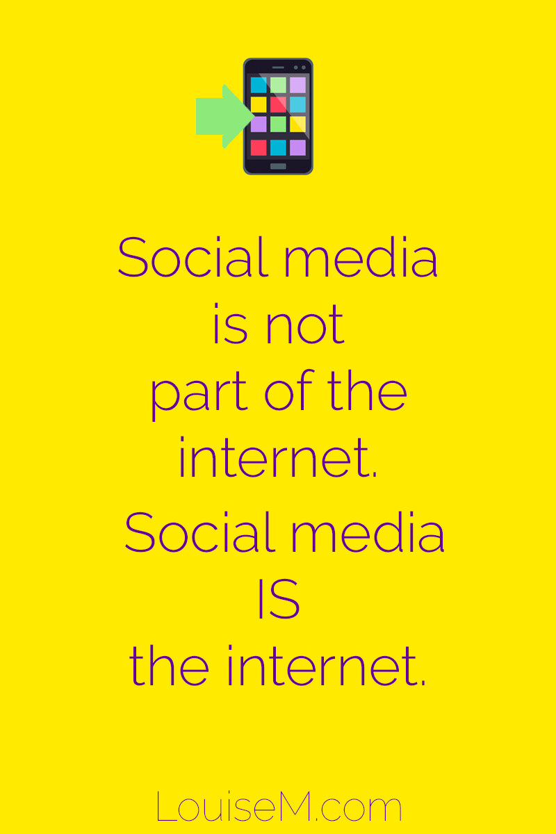 """Social media is not part of the internet, Social media is the internet."""