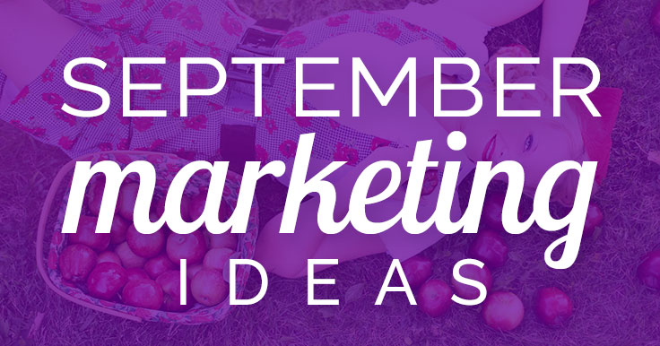 Need September marketing ideas? Try these! Kids are back in school, and adults are back to business. Don't miss this opportunity to market your business.