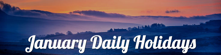 January 2019 Daily Holidays: The big holiday in January is New Year's Day, but there are numerous other holidays to celebrate.