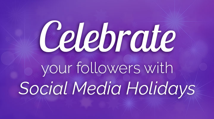 Celebrate your followers with social media holidays!