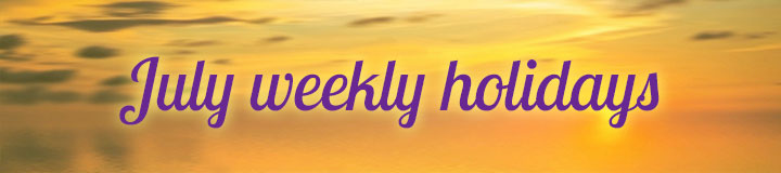 July Weekly Holidays
