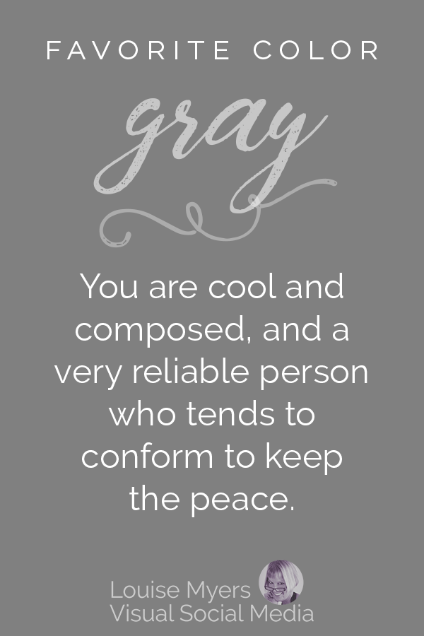 Favorite color GRAY? You are cool and composed and a very reliable person who tends to conform to keep the peace.