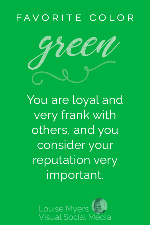 Favorite color GREEN? You are loyal and very frank with others, and you consider your reputation a very important part of your life.