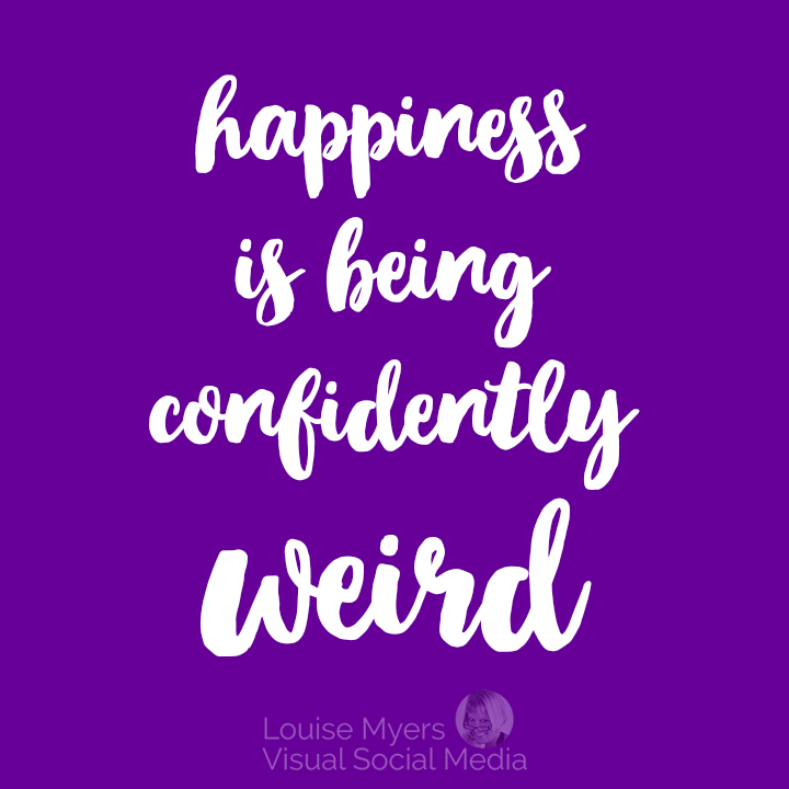 Happiness is being confidently weird quote