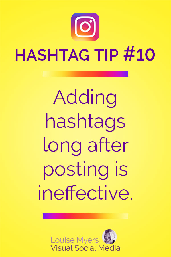 Adding Instagram hashtags long after posting is ineffective.