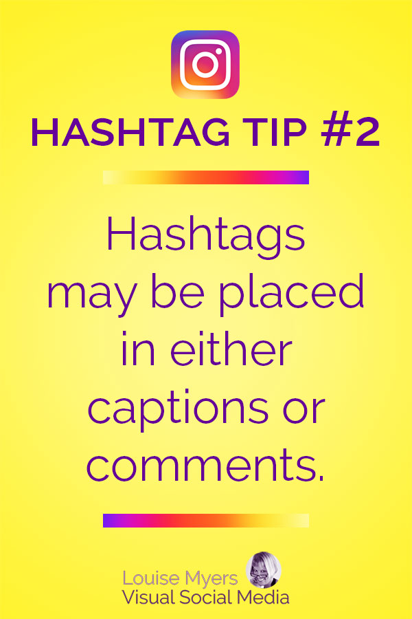 Instagram hashtags may be placed in the post caption or a comment