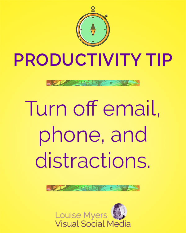 Turn off email, cell phones, and any other distractions so you can focus on one task at a time.
