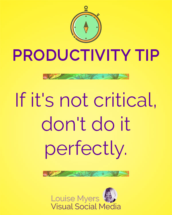 If it's not critical, don't do it perfectly.