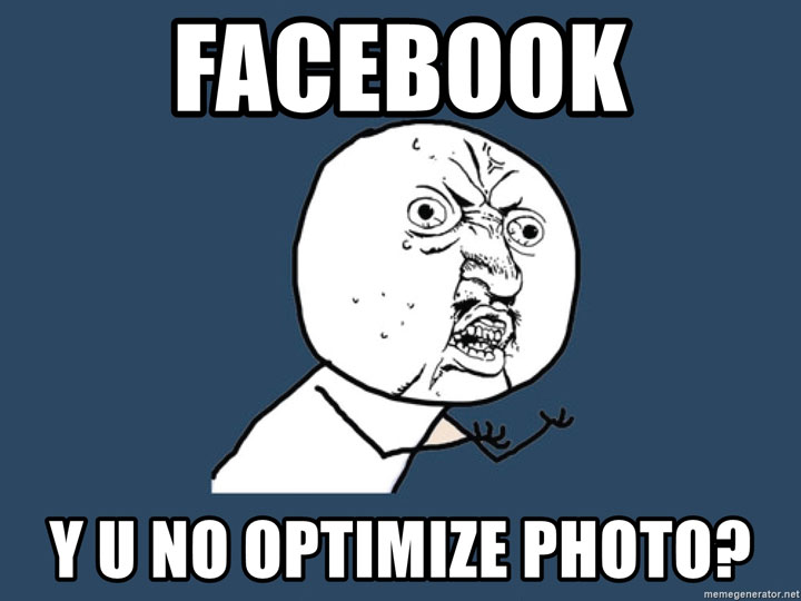 Facebook y u no optimize photo meme