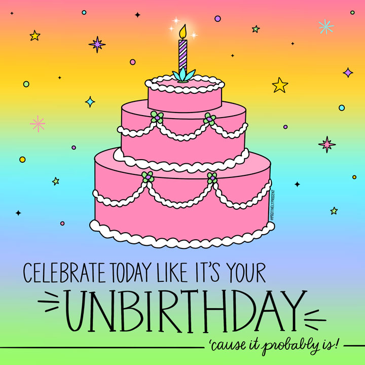 celebrate your unbirthday quote
