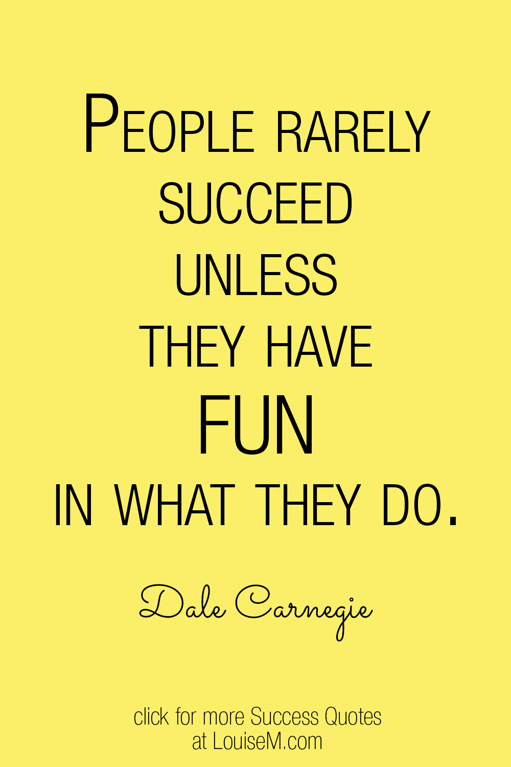 People rarely succeed unless they have fun quote on yellow background