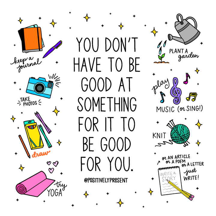 art quote says you don't have to be good at something fo it to be good for you.