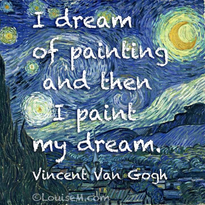 van gogh art quote says i dream of painting.