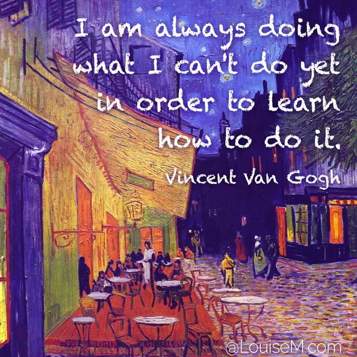 van gogh art quote says i do what i cant do yet.