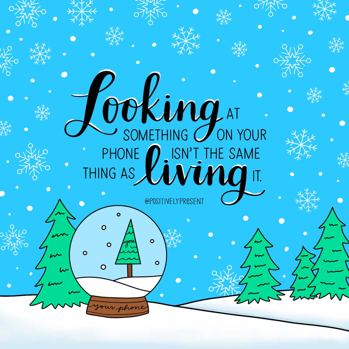 looking at something on social media is not the same as living it quote on snowy illustration.