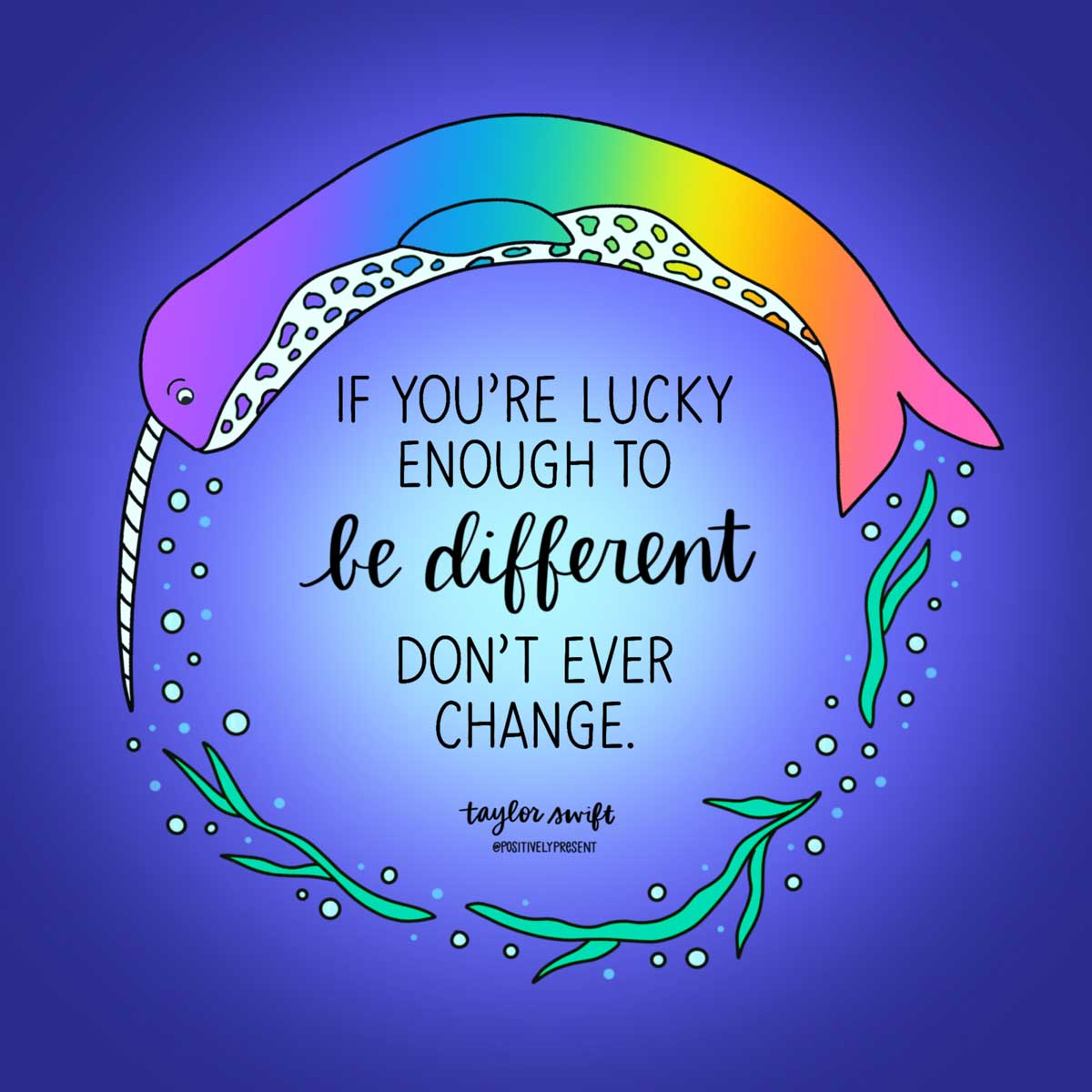 lucky to be different don't change taylor swift quote on blue art of narwhal.
