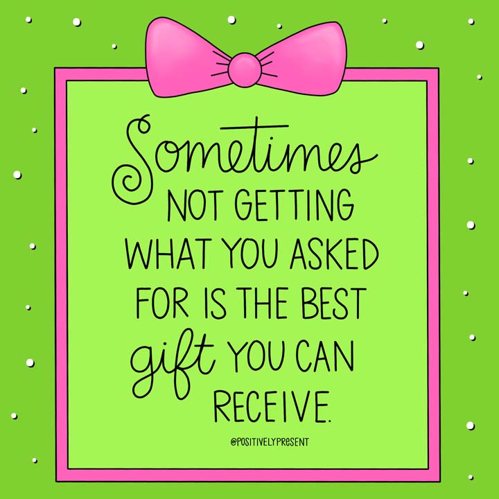 picture quote says not getting what you asked can be the best gift.