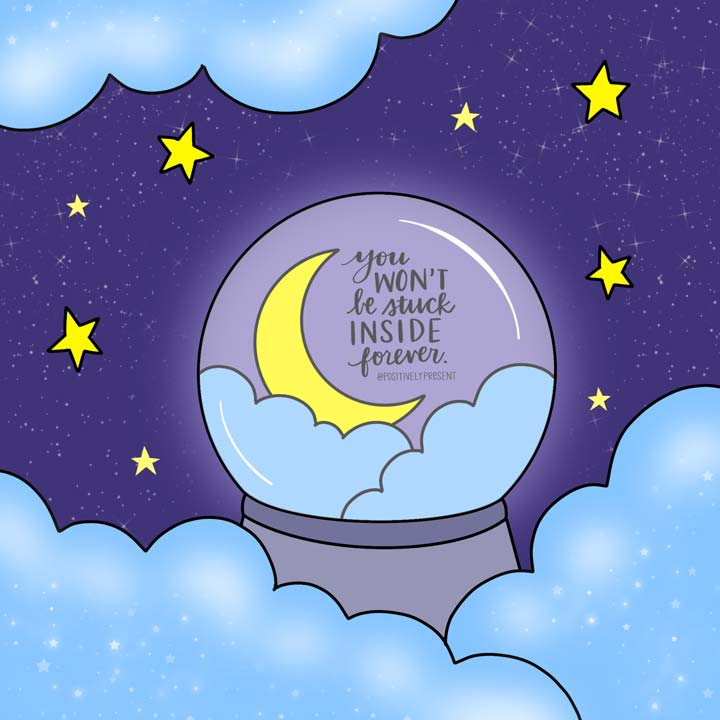 snowglobe illustration with words you wont be stuck inside forever.
