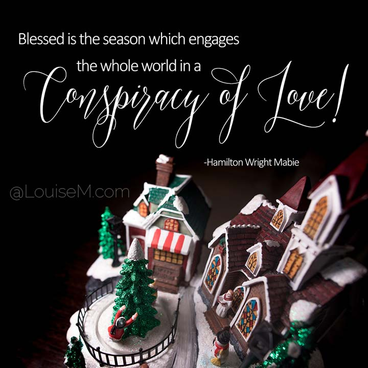 picture quote of Christmas village says conspiracy of love.