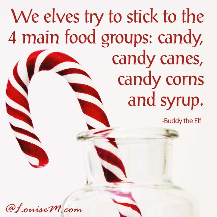 picture quote says We elves try to stick to the four main food groups: candy, candy canes, candy corns and syrup.
