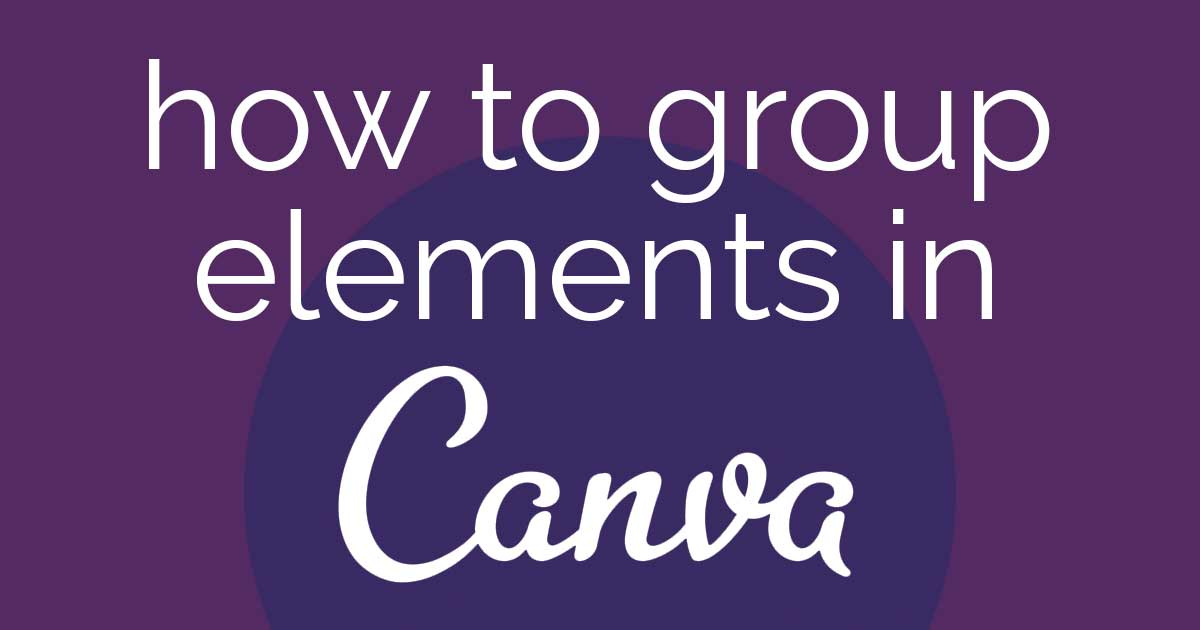 purple background with text How to group elements in Canva.
